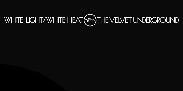 4. The Velvet Underground - White Light/White Heat